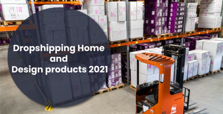 Dropshipping Home and Design products 2021